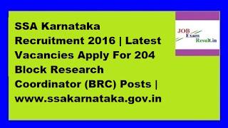 SSA Karnataka Recruitment 2016 | Latest Vacancies Apply For 204 Block Research Coordinator (BRC) Posts | www.ssakarnataka.gov.in