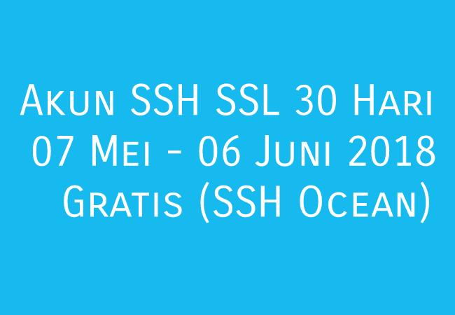 Akun SSH SSL 30 Hari 07 Mei - 06 Juni 2019 Premium Gratis (SSH Ocean) Terbaru