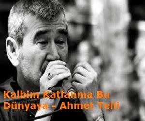 Kalbim Katlanma Bu Dünyaya - Ahmet Telli