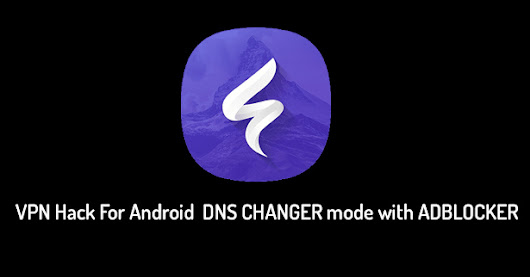 VPN Hack For Android DNS CHANGER mode with ADBLOCKER (+100 servers)