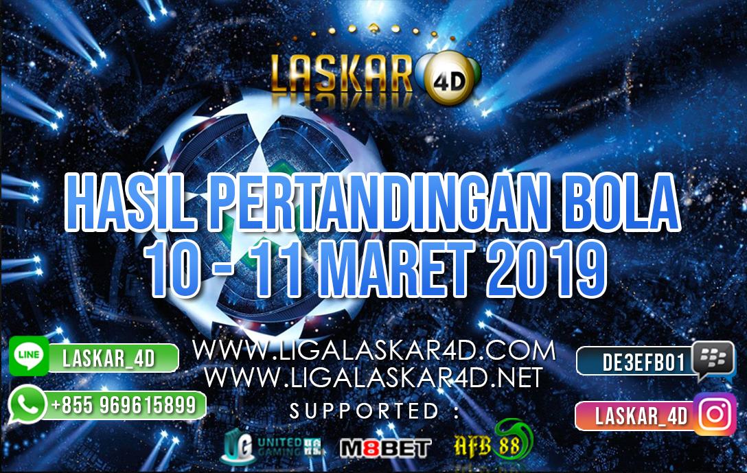HASIL PERTANDINGAN BOLA 10 – 11 MAR 2019