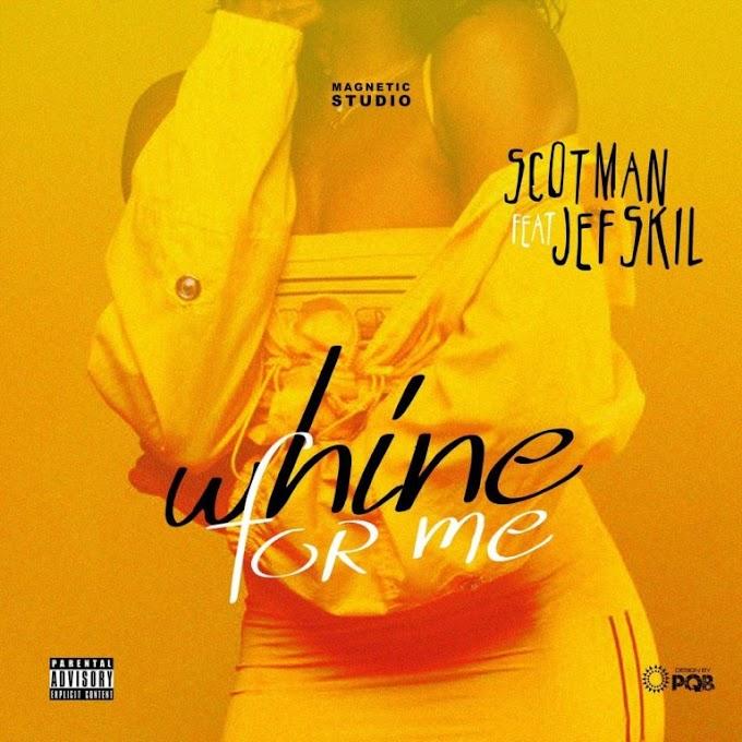 DOWNLOAD MP3: Scotman Ft. Jefskil – Whine for me