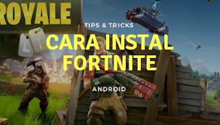 Cara Mudah Instal Game Fornite Di Android Samsung