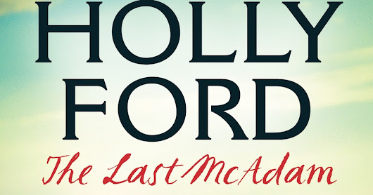 {Blog Tour} The Last McAdam by Holly Ford - Guest Post