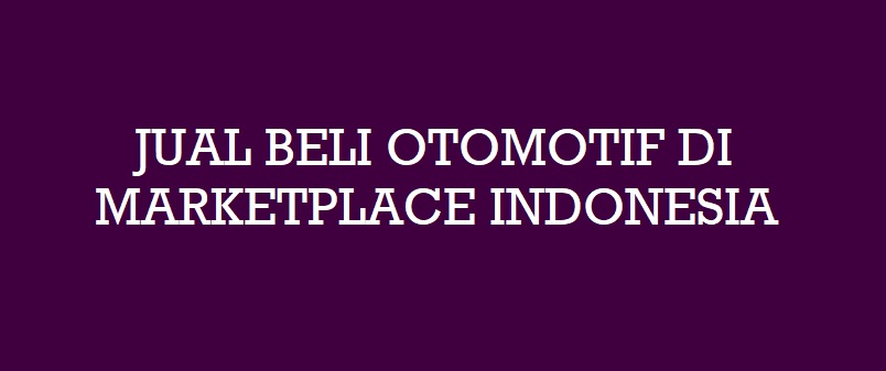 Jual Beli Otomotif Di Marketplace Indonesia Dalam Ilmu Marketing
