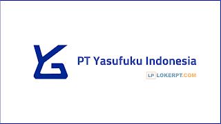 Lowongan Kerja PT Yasufuku Indonesia