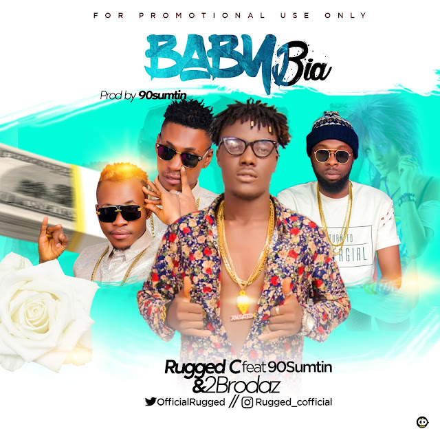[Song] Rugged C – Baby Bia Ft 90sumtin & 2Brodaz-www.mp3made.com.ng