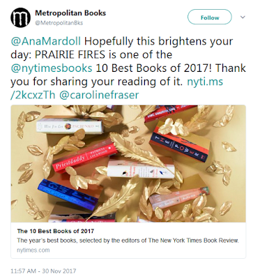 Metropolitan Books‏ @MetropolitanBks  @AnaMardoll Hopefully this brightens your day: PRAIRIE FIRES is one of the @nytimesbooks 10 Best Books of 2017! Thank you for sharing your reading of it. https://nyti.ms/2kcxzTh  @carolinefraser