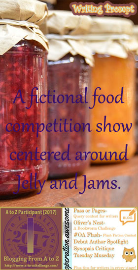 #AtoZchallenge 2017 Operation Awesome Ideas to Spark Your Next Story #WritingPrompt A fictional food competition show centered around Jelly and Jams.