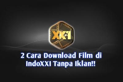 2 Cara Pasti Download Film di IndoXXI Dengan Hp & PC Tanpa Iklan!!