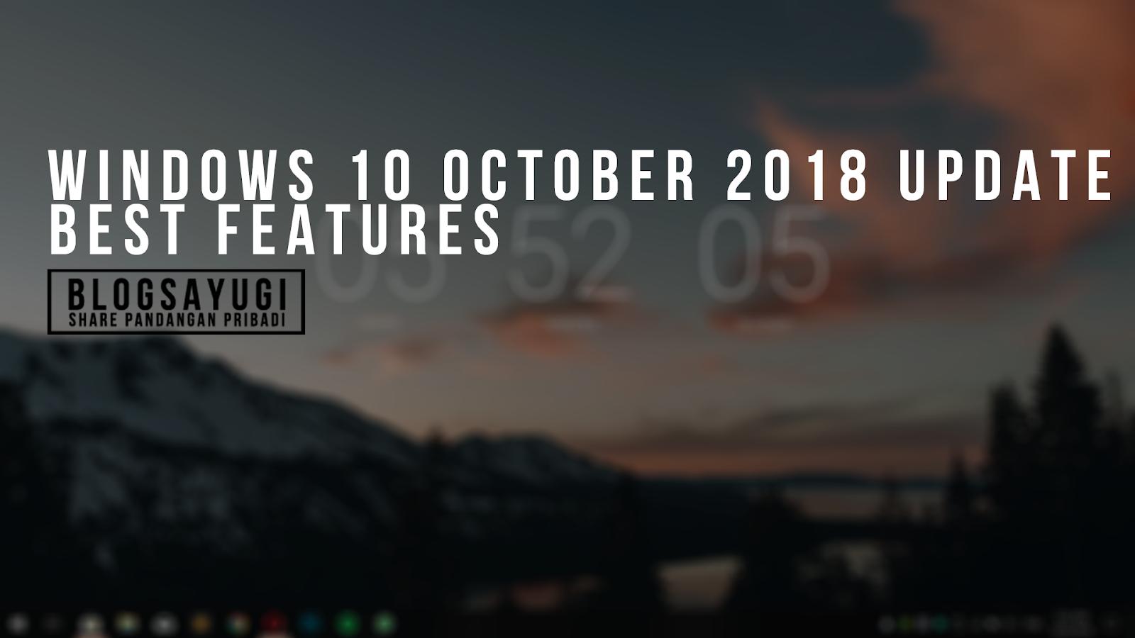 Lima Fitur Unggulan Yang Hanya Ada Di Windows 10 October 2018 Update Blog Sayugi