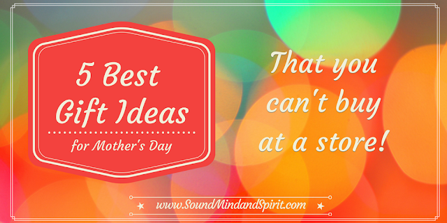 5 Best Gift Ideas for Mother's Day That You Can't Buy at a Store