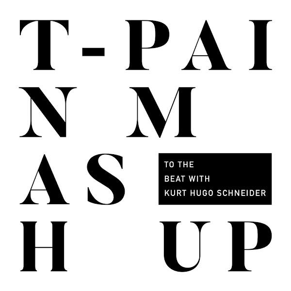 T-Pain - Mashup (with Kurt Hugo Schneider) - Single Cover