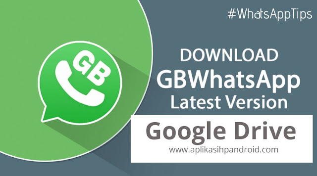 Download Aplikasi GBWhatsApp Mod versi terbaru via Google Drive