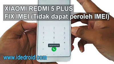 Cara Fix Imei Xiaomi Redmi 5 Plus Vince Imei Hilang 100% Tested