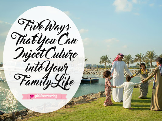 Five Ways That You Can Inject Culture into Your Family Life