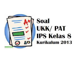 Download Soal UKK PAT IPS Kelas 8 Kurikulum 2013 PAS Semester 2 genap