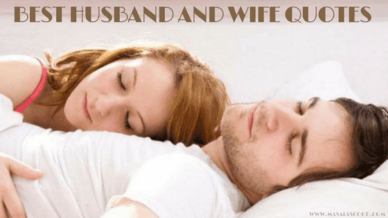 Best Husband And Wife Quotes ? Here comes the Sweetest of it all you have been waiting for.