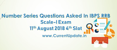 Number Series Questions Asked In IBPS RRB PO Prelims Exam 11th August 2018 1st Slot