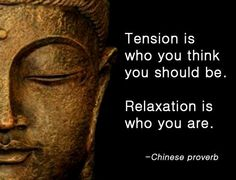 Tension is who you think you should be. Relaxation is who you are. - 10 Chinese Proverbs that Will Upgrade Your Perspective