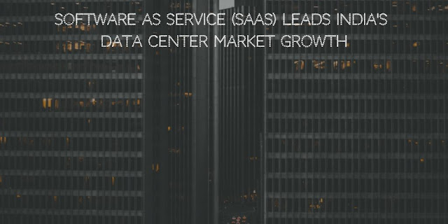 Software as Service (SaaS) leads India's Data Center Market Growth