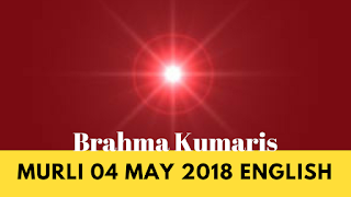 Brahma Kumaris Murli 04 May 2018 (ENGLISH)