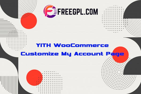 YITH WooCommerce Customize My Account Page Nulled Download Free