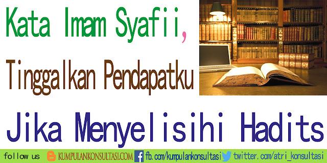 Kata Imam Syafi'i, Tinggalkan Pendapatku Jika Menyelisihi Hadits