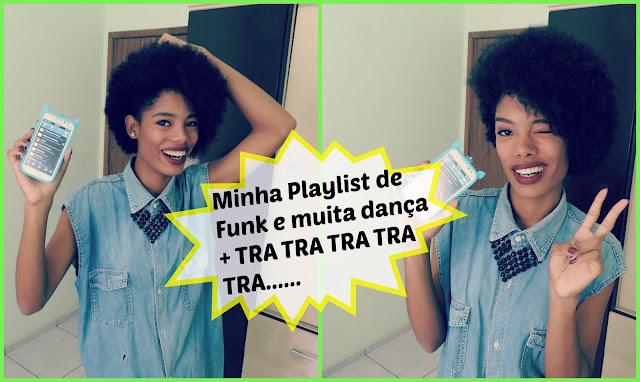 Vídeo: Minha Playlist de Funk e muita Dança + TRA TRA TRA.....