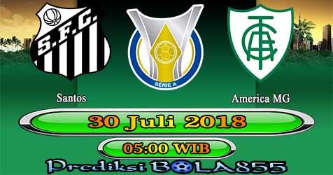 Prediksi Bola855 Santos vs America MG 30 Juli 2018