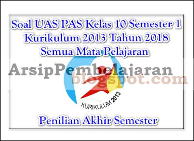 Pada kesempatan tulisan artikel kali ini Admin akan membagikan file soal sebagai kegiatan  Soal UAS PAS Kelas 10 Semester 1 K13 Tahun 2018