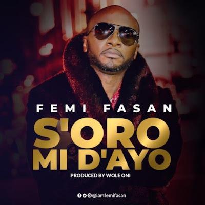 Femi Fasan – S'oro Mi Dayo