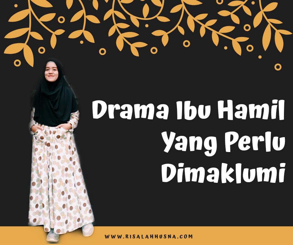 Risalah Husna Drama Ibu Hamil Yang Perlu Dimaklumi