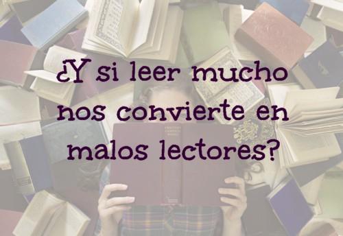 ¿Y si leer mucho nos convierte en malos lectores?
