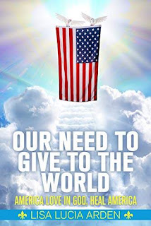 Our Need to Give to the World: America Love in God, Heal America free book promotion Lisa Lucia Arden
