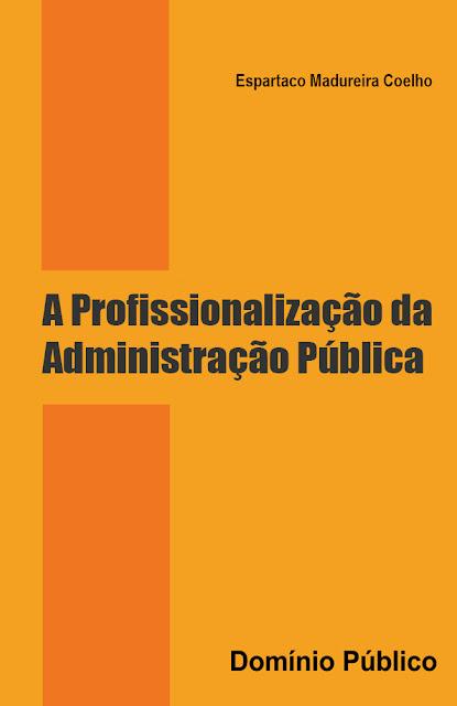 A Profissionalização da Administração Pública - Espartaco Madureira Coelho