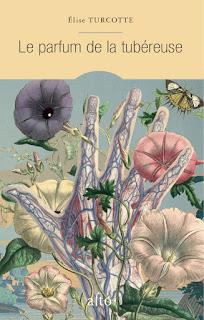 Le parfum de la tubéreuse – Elise Turcotte