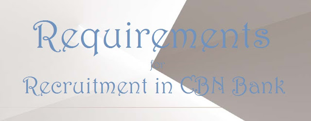 Requirements for recruitment in CBN Bank