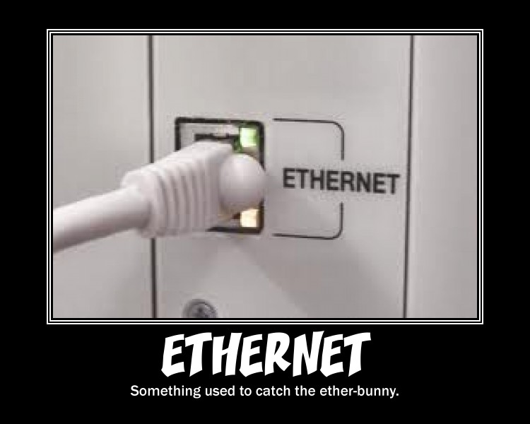 http://4.bp.blogspot.com/-B84MNxsmVSY/ThwyxFzf-oI/AAAAAAAAFYY/XAJhWZKBIfg/s1600/ethernet+ether+bunny+easter+computers+humor+jokes+funny+geeks+nerds+motivational+posters.jpg