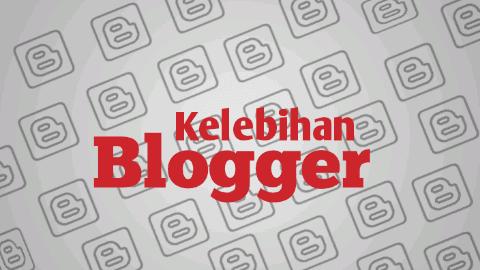 Kelebihan Blogger