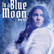 In a Blue Moon by R.A. Desilets