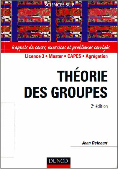Livre : Théorie des groupes, Rappels de cours, exercices et problèmes corrigés - Jean Delcourt PDF