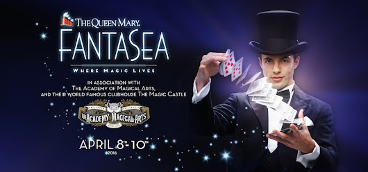 FANTASEA: Queen Mary's Weekend w/ Academy of Magical Arts & Magic Castle April 8-10 | @TheQueenMary