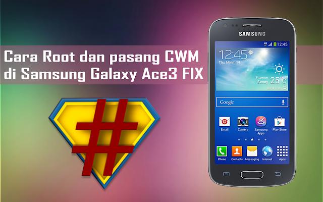 Cara Root dan pasang CWM di Samsung Galaxy Ace3 FIX