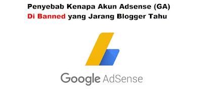 Penyebab Kenapa Akun Adsense (GA) Di Banned yang Jarang Blogger Tahu