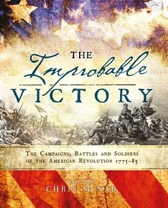 The Improbable Victory: The Campaigns, Battles and Soldiers of the American Revolution, 1775–83