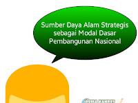 Sumber Daya Alam Strategis sebagai Modal Dasar Pembangunan Nasional Indonesia