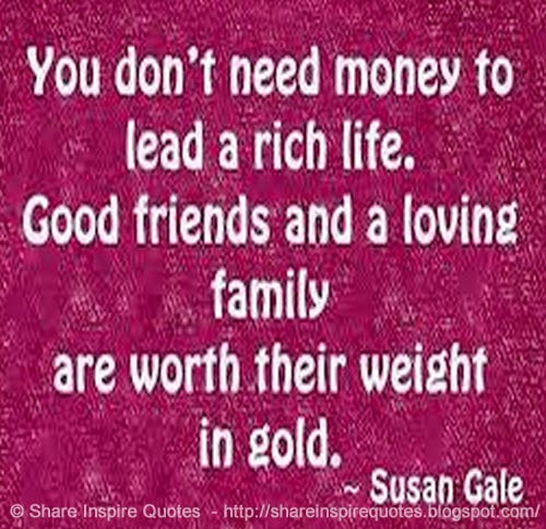 Money And Friends Quotes: You Don't Need Money To Lead A Rich Life. Good Friends And