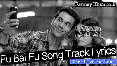 fu-bai-fu-song-track-lyrics-fanney-khan-2018-monali-thakur-aishwarya-rai