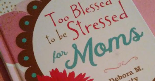 Review: Too Blessed to be Stressed for Moms by Debora M.Coty